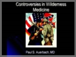 Controversies and Myths in Wilderness Medicine - Paul Auerbach