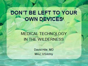 Don't Be Left To Your Own Devices; Medical Technology In The Wilderness - David Hile