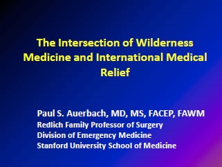 The Intersection of Wilderness Medicine and International Medical Relief - Paul Auerbach