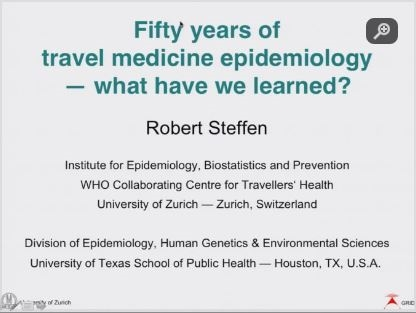 Fifty Years of Travel Medicine Epidemiology: What Have We Learned?  - Robert Steffen