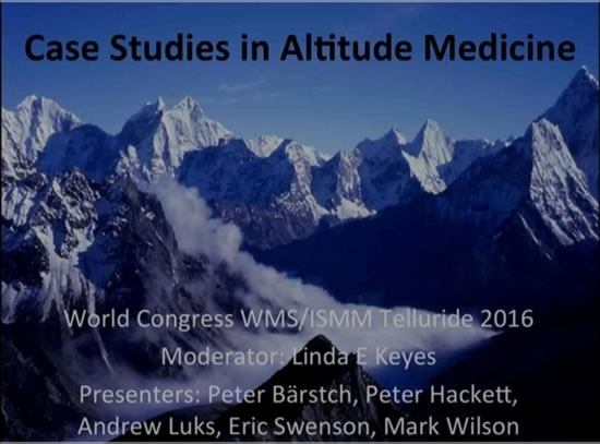Case Presentations and Panel Discussion  - Linda Keyes, Andrew Luks, Mark Wilson, Peter Hackett, Peter Bartsch, Erik Swenson