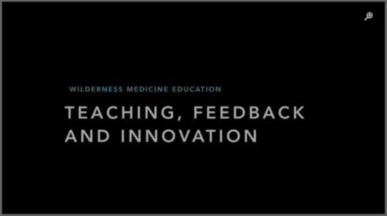 Wilderness Medicine Education: Teaching, Feedback and Innovative Educational Methods - Chris Tedeschi